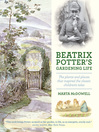 Beatrix Potter's Gardening Life (eBook): The Plants and Places That Inspired the Classic Children's Tales